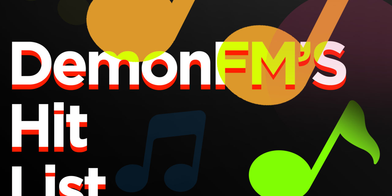 It's the Second Week of Demon FM's Hit List, Which Means New Music to Sink Our Teeth Into!