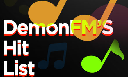 It's Time for the Newest Edition of DemonFM's Hit List!